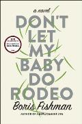 Dont Let My Baby Do Rodeo A Novel