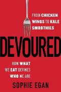 Devoured From Chicken Wings to Kale Smoothies How What We Eat Defines Who We Are