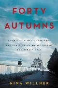 Forty Autumns A Familys Story of Courage & Survival on Both Sides of the Iron Curtain