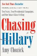 Chasing Hillary Ten Years Two Presidential Campaigns & One Intact Glass Ceiling