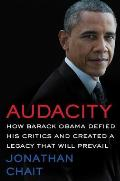 Audacity How Barack Obama Defied His Critics & Created a Legacy That Will Prevail