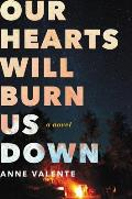 Our Hearts Will Burn Us Down A Novel