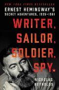 Writer Sailor Soldier Spy Ernest Hemingways Secret Adventures 1935 1961
