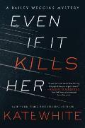Even If It Kills Her A Bailey Weggins Mystery