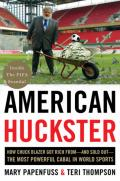 American Huckster: How Chuck Blazer Got Rich From-and Sold Out-the Most Powerful Cabal in World Sports