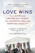 Love Wins The Lovers & Lawyers Who Fought the Landmark Case for Marriage Equality