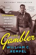 Gambler How Penniless Dropout Kirk Kerkorian Became the Greatest Deal Maker in Capitalist History