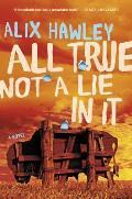 All True Not a Lie in It A Novel