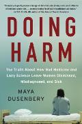 Doing Harm The Truth About How Bad Medicine & Lazy Science Leave Women Dismissed Misdiagnosed & Sick