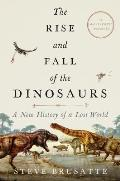 Rise & Fall of the Dinosaurs A New History of a Lost World