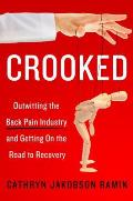 Crooked Outwitting the Back Pain Industry & Getting on the Road to Recovery