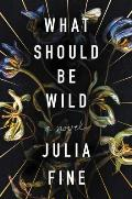 What Should Be Wild A Novel