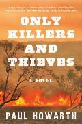 Only Killers & Thieves A Novel