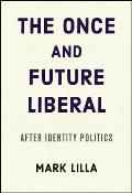Once & Future Liberal After Identity Politics