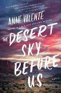 Desert Sky Before Us A Novel