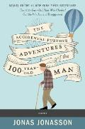 Accidental Further Adventures of the Hundred Year Old Man A Novel