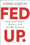 Fed Up Emotional Labor Women & the Way Forward