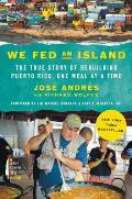 We Fed an Island: The True Story of Rebuilding Puerto Rico One Meal at a Time