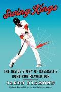 Swing Kings The Inside Story of Baseballs Home Run Revolution