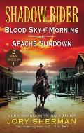 Shadow Rider: Blood Sky at Morning and Shadow Rider: Apache Sundown: Two Classic Westerns