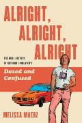 Alright Alright Alright The Oral History of Richard Linklaters Dazed and Confused