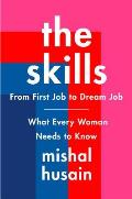 The Skills: From First Job to Dream Job--What Every Woman Needs to Know