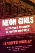 Neon Girls A Strippers Education in Protest & Power
