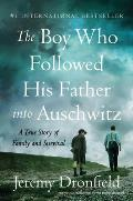 Boy Who Followed His Father into Auschwitz A True Story of Family & Survival