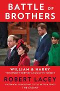 Battle of Brothers: William and Harry - The Inside Story of a Family in Tumult