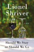 Should We Stay or Should We Go A Novel