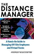 Distance Manager A Hands on Guide to Managing Off Site Employees & Virtual Teams