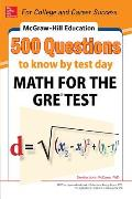McGraw-Hill Education 500 Questions to Know by Test Day: Math for the Gre(r) Test