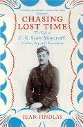 Chasing Lost Time The Life of C K Scott Moncrieff