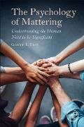 The Psychology of Mattering: Understanding the Human Need to Be Significant
