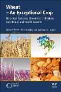 Wheat - An Exceptional Crop: Botanical Features, Chemistry, Utilization, Nutritional and Health Aspects