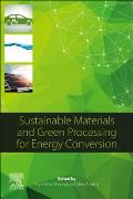 Sustainable Materials and Green Processing for Energy Conversion