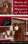 Boots Of Leather Slippers Of Gold The History of a Lesbian Community