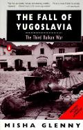 Fall Of Yugoslavia The Third Balkan War Revised & Updated
