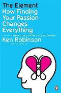 Element How Finding Your Passion Changes Everything Ken Robinson with Lou Aronica