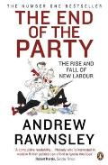 End of the Party The Rise & Fall of New Labour