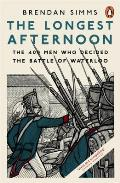 Longest Afternoon: the 400 Men Who Decided the Battle of Waterloo