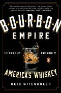 Bourbon Empire The Past & Future of Americas Whiskey