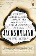 Jacksonland President Andrew Jackson Cherokee Chief John Ross & a Great American Land Grab