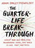 Quarter Life Breakthrough Invent Your Own Path Find Meaningful Work & Build a Life That Matters