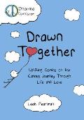 Drawn Together A Dharma Comics Collection on the Curious Journey Through Life & Love