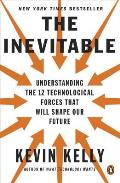 Inevitable Understanding the 12 Technological Forces That Will Shape Our Future