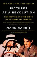 Pictures at a Revolution Five Movies & the Birth of the New Hollywood