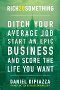 Rich20something Ditch Your Average Job Start an Epic Business & Score the Life You Want