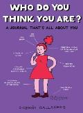 Who Do You Think You Are?: A Journal That's All about You