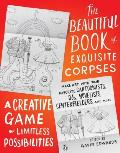 Beautiful Book of Exquisite Corpses A Creative Game of Limitless Possibilities